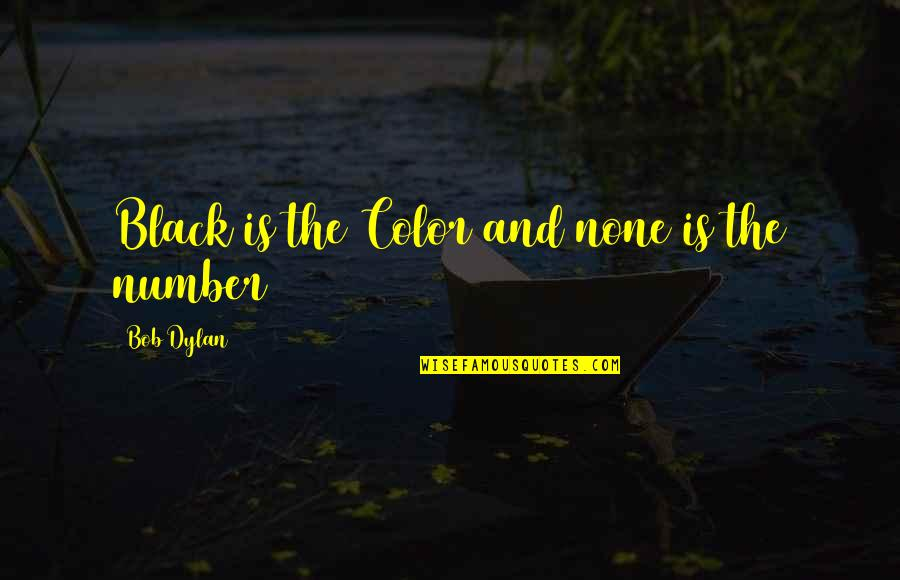 The Color Black Quotes By Bob Dylan: Black is the Color and none is the
