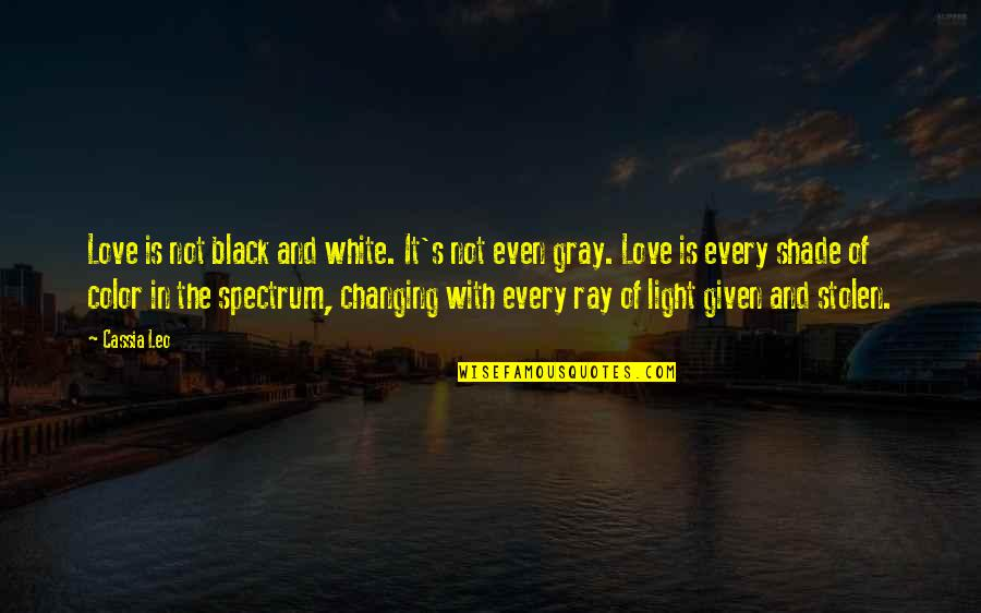 The Color Black Quotes By Cassia Leo: Love is not black and white. It's not