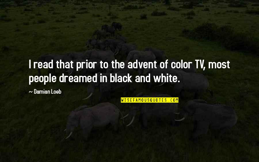 The Color Black Quotes By Damian Loeb: I read that prior to the advent of