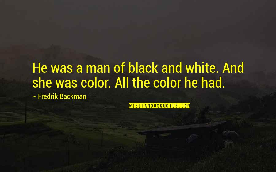 The Color Black Quotes By Fredrik Backman: He was a man of black and white.