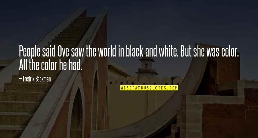 The Color Black Quotes By Fredrik Backman: People said Ove saw the world in black