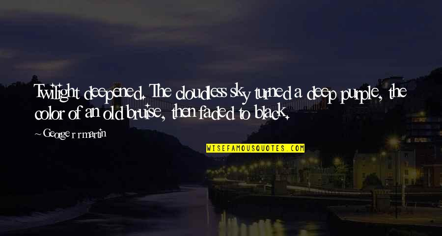 The Color Black Quotes By George R R Martin: Twilight deepened. The cloudless sky turned a deep