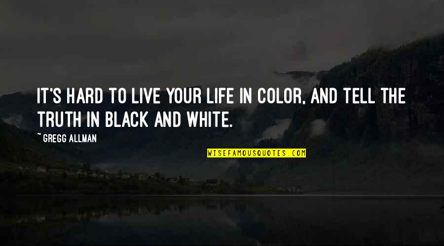 The Color Black Quotes By Gregg Allman: It's hard to live your life in color,