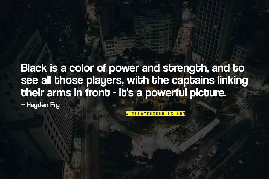 The Color Black Quotes By Hayden Fry: Black is a color of power and strength,
