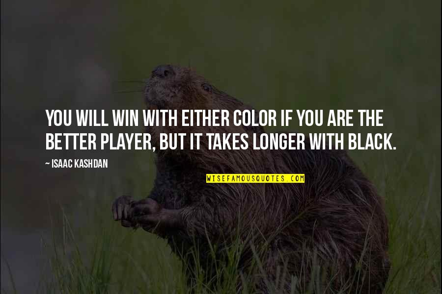 The Color Black Quotes By Isaac Kashdan: You will win with either color if you