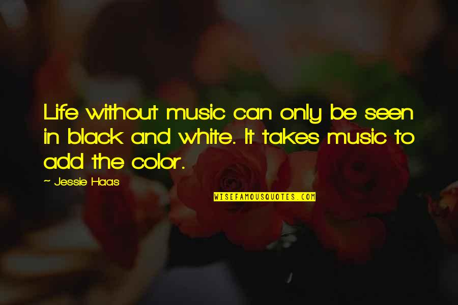 The Color Black Quotes By Jessie Haas: Life without music can only be seen in