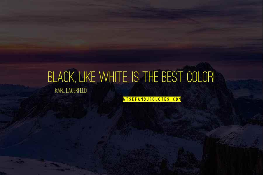 The Color Black Quotes By Karl Lagerfeld: Black, like white, is the best color!