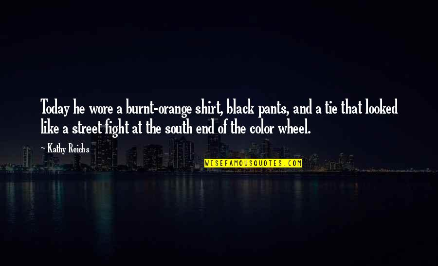 The Color Black Quotes By Kathy Reichs: Today he wore a burnt-orange shirt, black pants,