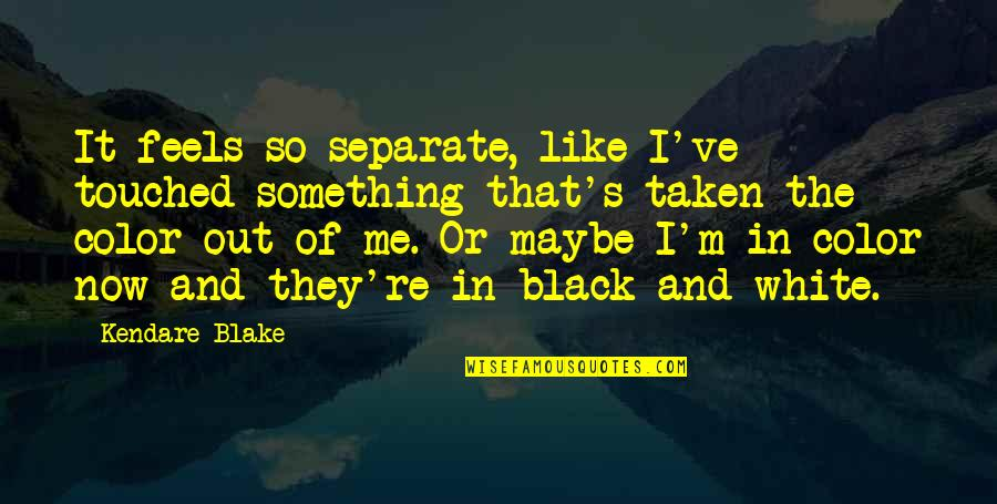 The Color Black Quotes By Kendare Blake: It feels so separate, like I've touched something