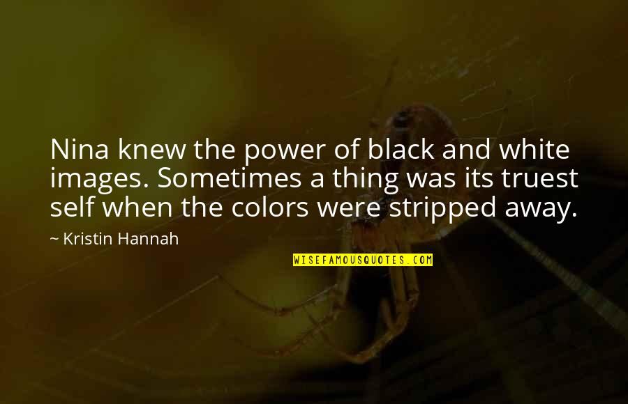 The Color Black Quotes By Kristin Hannah: Nina knew the power of black and white