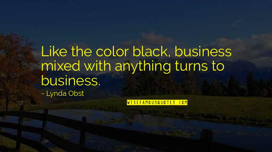 The Color Black Quotes By Lynda Obst: Like the color black, business mixed with anything
