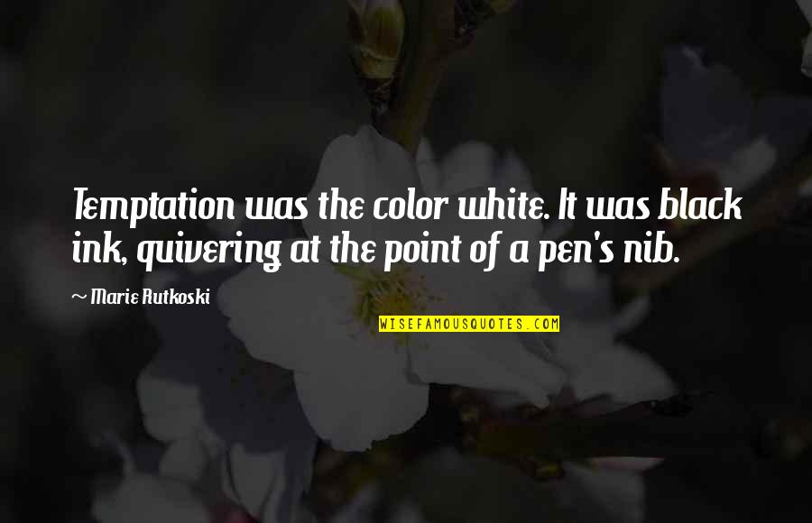 The Color Black Quotes By Marie Rutkoski: Temptation was the color white. It was black