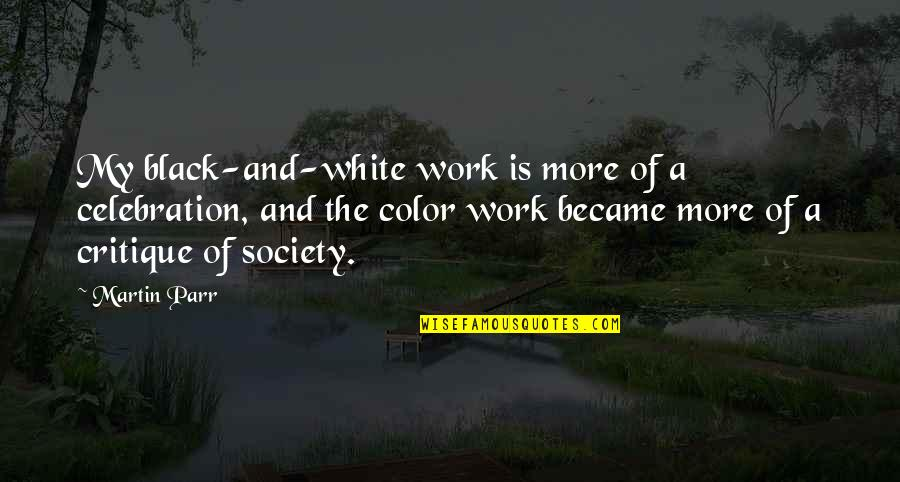 The Color Black Quotes By Martin Parr: My black-and-white work is more of a celebration,