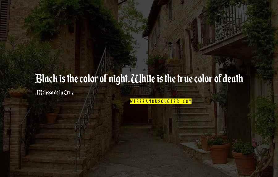 The Color Black Quotes By Melissa De La Cruz: Black is the color of night. White is