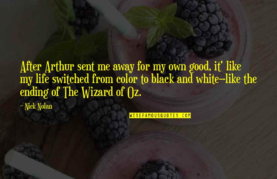 The Color Black Quotes By Nick Nolan: After Arthur sent me away for my own