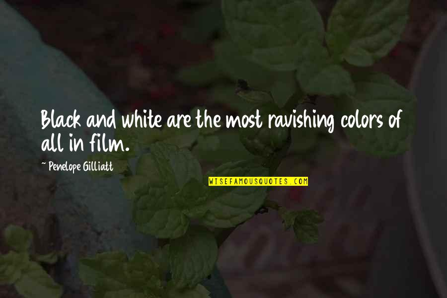The Color Black Quotes By Penelope Gilliatt: Black and white are the most ravishing colors