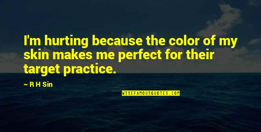 The Color Black Quotes By R H Sin: I'm hurting because the color of my skin