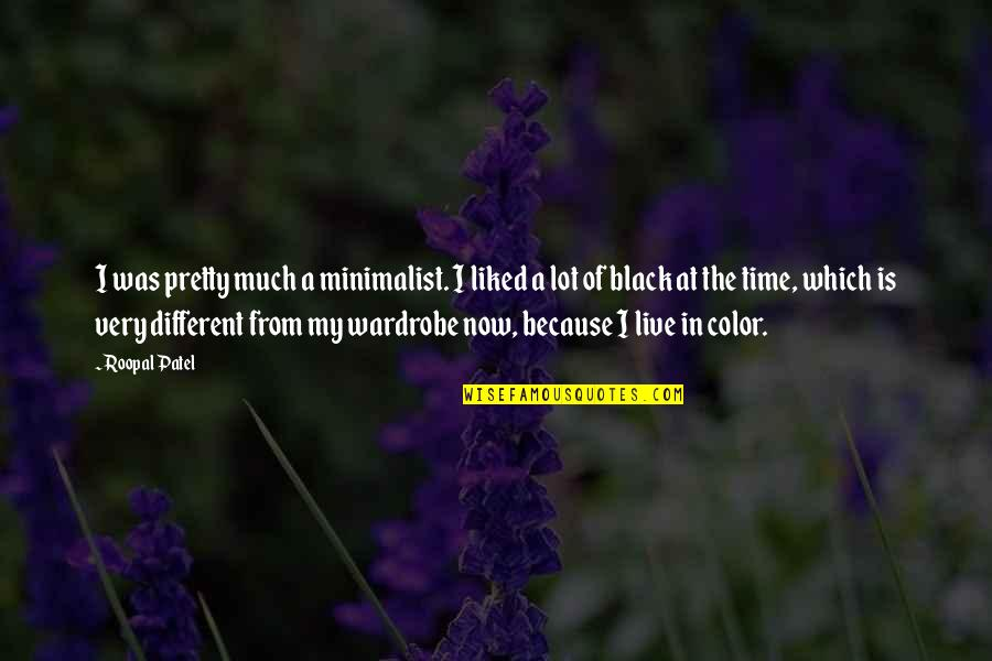 The Color Black Quotes By Roopal Patel: I was pretty much a minimalist. I liked