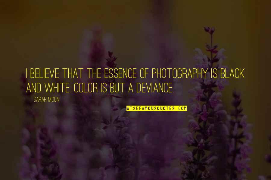 The Color Black Quotes By Sarah Moon: I believe that the essence of photography is
