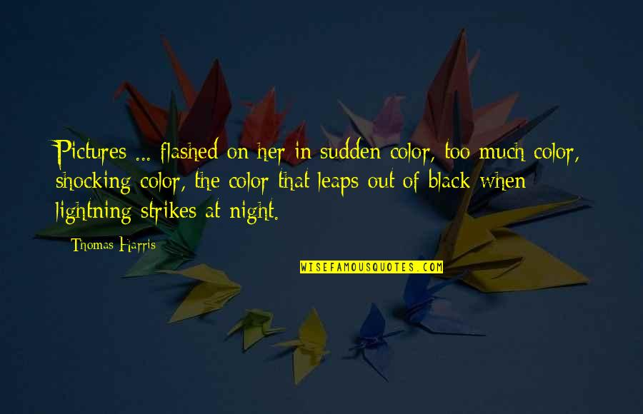 The Color Black Quotes By Thomas Harris: Pictures ... flashed on her in sudden color,