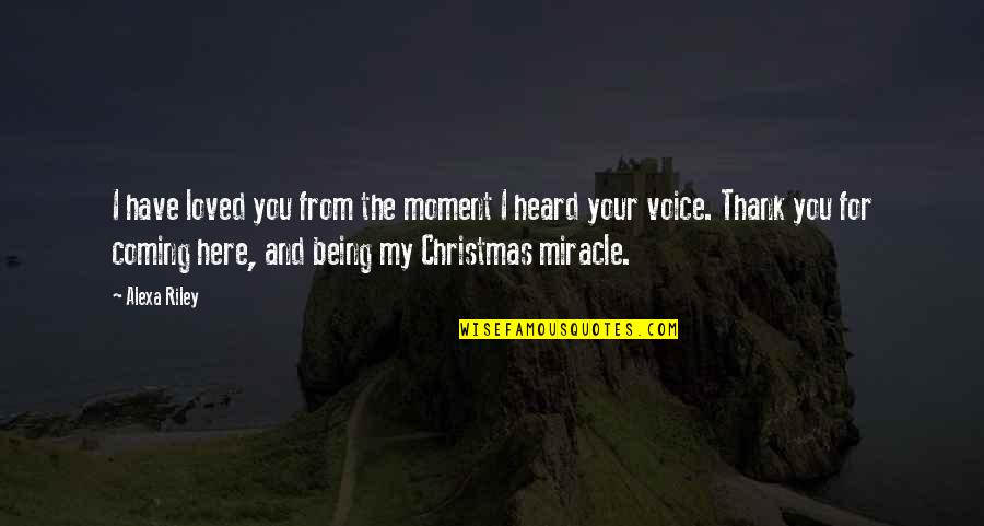 The Coming Christmas Quotes By Alexa Riley: I have loved you from the moment I