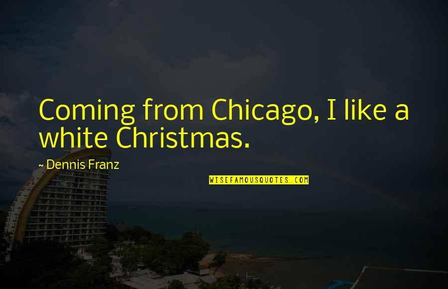 The Coming Christmas Quotes By Dennis Franz: Coming from Chicago, I like a white Christmas.