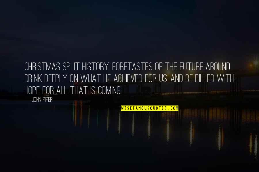The Coming Christmas Quotes By John Piper: Christmas split history. Foretastes of the future abound.