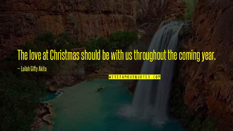 The Coming Christmas Quotes By Lailah Gifty Akita: The love at Christmas should be with us
