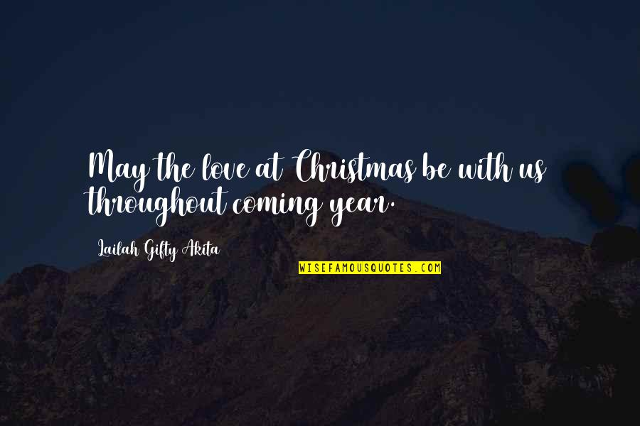 The Coming Christmas Quotes By Lailah Gifty Akita: May the love at Christmas be with us