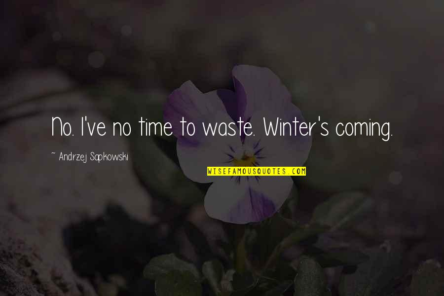 The Coming Of Winter Quotes By Andrzej Sapkowski: No. I've no time to waste. Winter's coming.