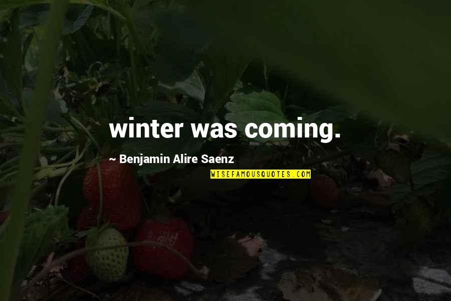 The Coming Of Winter Quotes By Benjamin Alire Saenz: winter was coming.