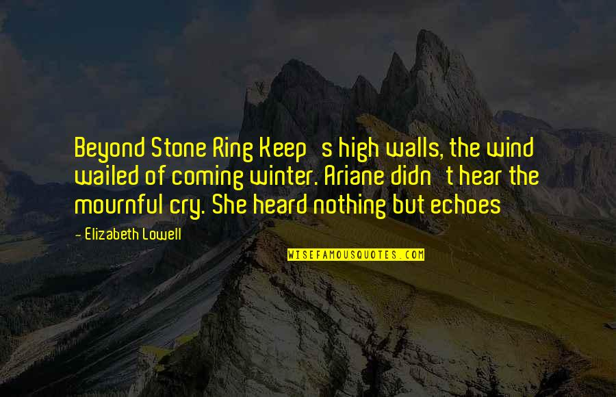 The Coming Of Winter Quotes By Elizabeth Lowell: Beyond Stone Ring Keep's high walls, the wind
