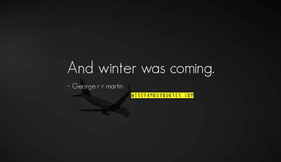 The Coming Of Winter Quotes By George R R Martin: And winter was coming.