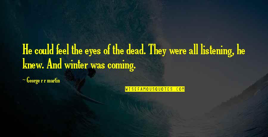 The Coming Of Winter Quotes By George R R Martin: He could feel the eyes of the dead.