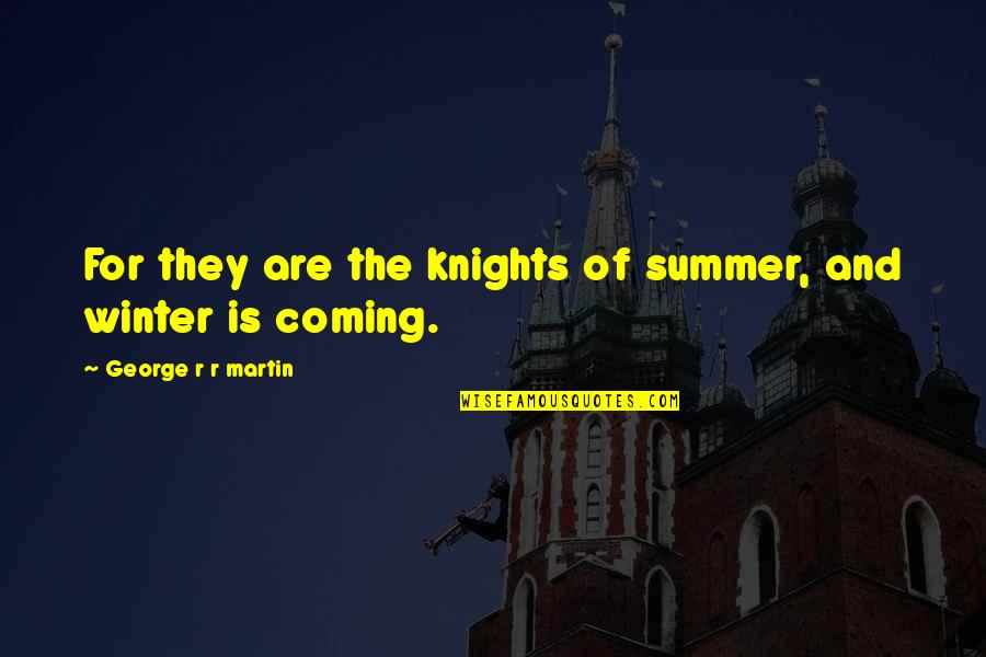 The Coming Of Winter Quotes By George R R Martin: For they are the knights of summer, and