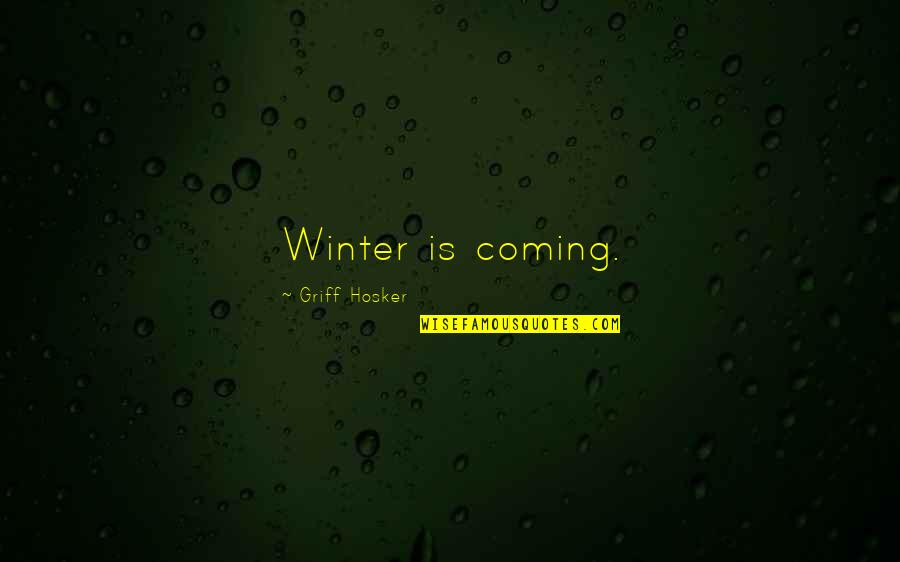 The Coming Of Winter Quotes By Griff Hosker: Winter is coming.