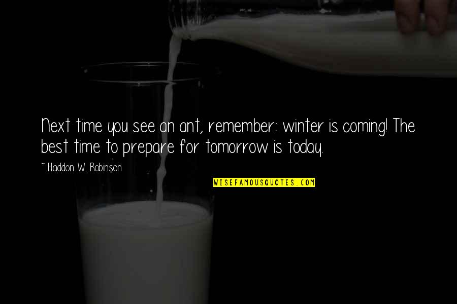 The Coming Of Winter Quotes By Haddon W. Robinson: Next time you see an ant, remember: winter