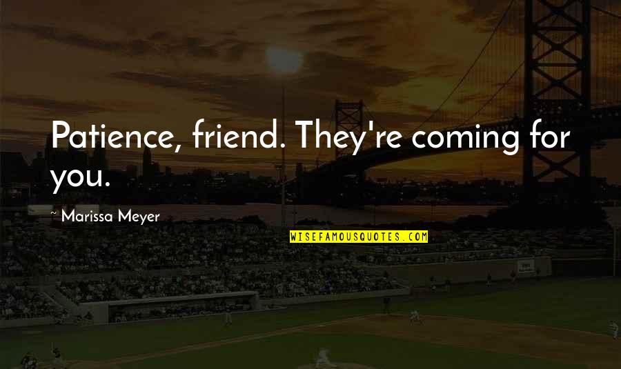 The Coming Of Winter Quotes By Marissa Meyer: Patience, friend. They're coming for you.