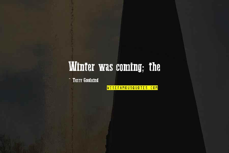 The Coming Of Winter Quotes By Terry Goodkind: Winter was coming; the