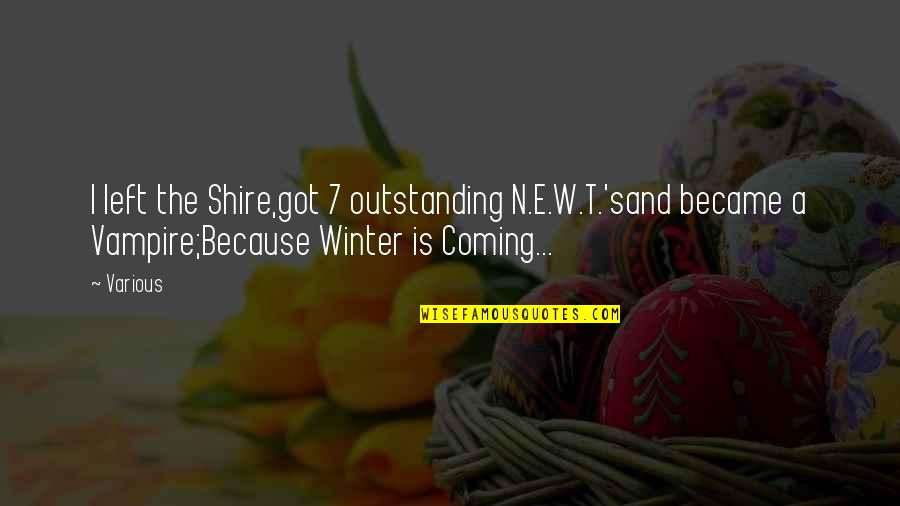 The Coming Of Winter Quotes By Various: I left the Shire,got 7 outstanding N.E.W.T.'sand became