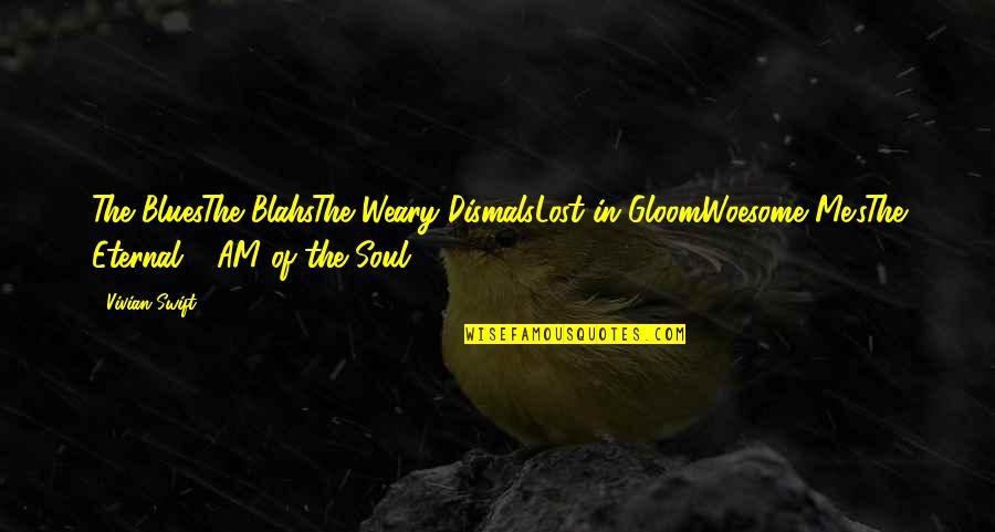 The Coming Of Winter Quotes By Vivian Swift: The BluesThe BlahsThe Weary DismalsLost in GloomWoesome Me'sThe