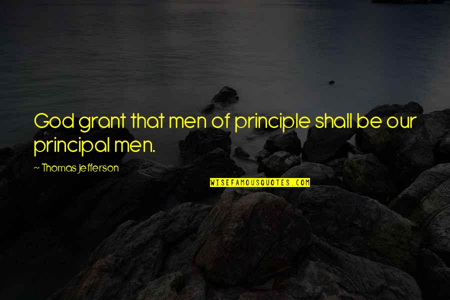 The Constitution Thomas Jefferson Quotes By Thomas Jefferson: God grant that men of principle shall be