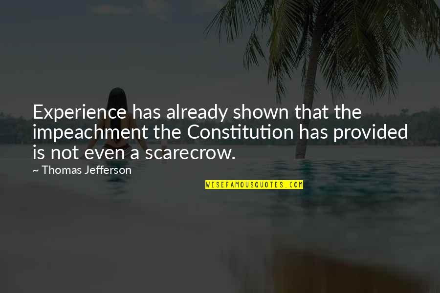 The Constitution Thomas Jefferson Quotes By Thomas Jefferson: Experience has already shown that the impeachment the