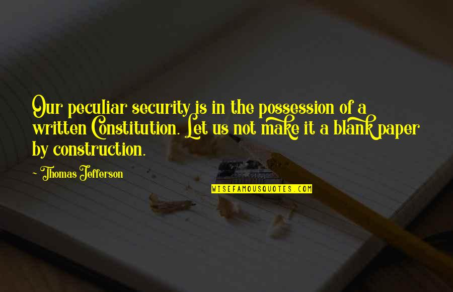 The Constitution Thomas Jefferson Quotes By Thomas Jefferson: Our peculiar security is in the possession of