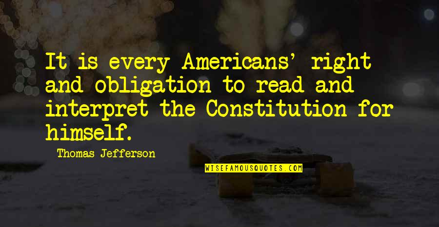 The Constitution Thomas Jefferson Quotes By Thomas Jefferson: It is every Americans' right and obligation to