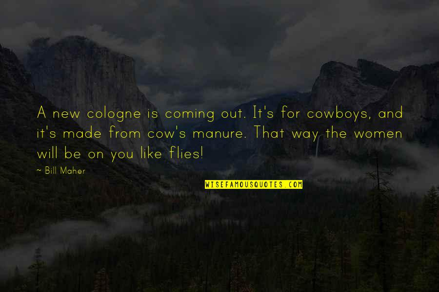 The Cowboy Way Quotes By Bill Maher: A new cologne is coming out. It's for