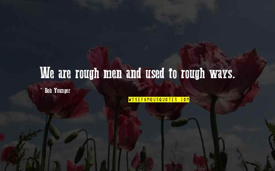 The Cowboy Way Quotes By Bob Younger: We are rough men and used to rough