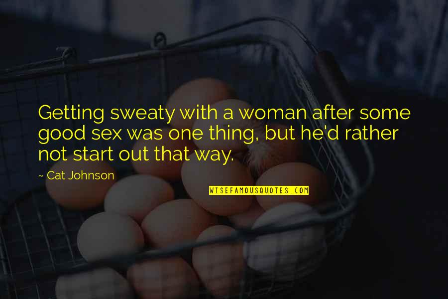 The Cowboy Way Quotes By Cat Johnson: Getting sweaty with a woman after some good