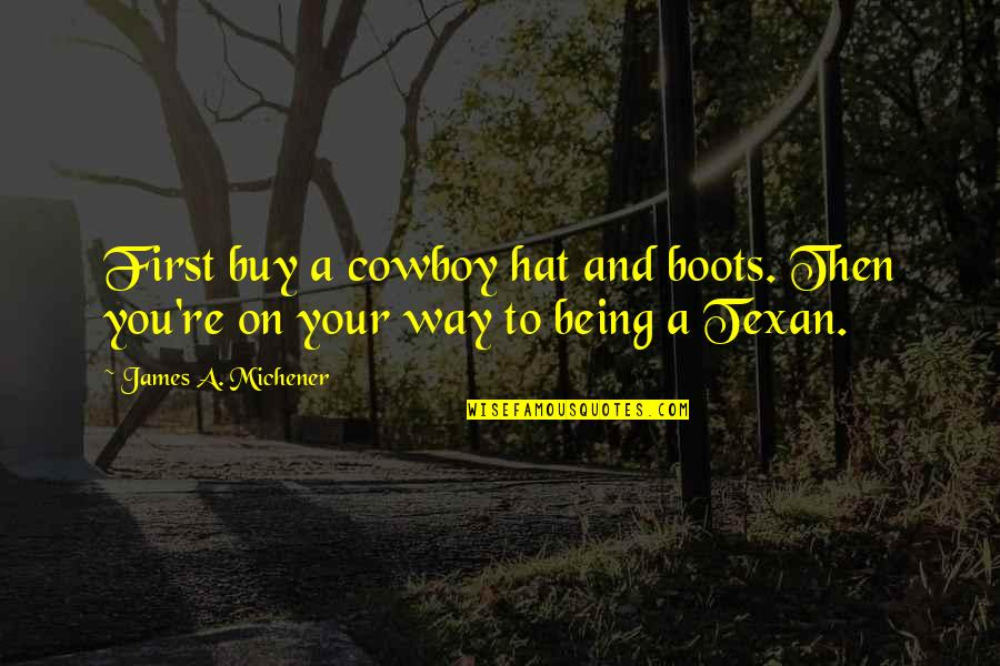 The Cowboy Way Quotes By James A. Michener: First buy a cowboy hat and boots. Then