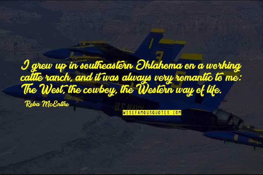 The Cowboy Way Quotes By Reba McEntire: I grew up in southeastern Oklahoma on a